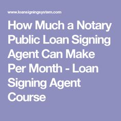 How Much a Notary Public Loan Signing Agent Can Make Per Month - Loan Signing Agent Course
