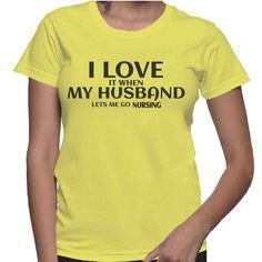 I Love It When My Husband Lets Me Go Nursing T-Shirt
