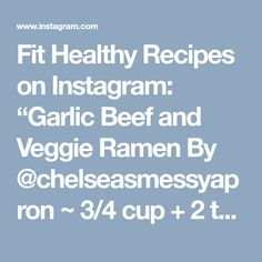 "Fit Healthy Recipes on Instagram: ""Garlic Beef and Veggie Ramen By @chelseasmessyapron ~ 3/4 cup + 2 tablespoons low-sodium soy sauce separated 2 tablespoons hoisin sauce 2…"" • Instagram"