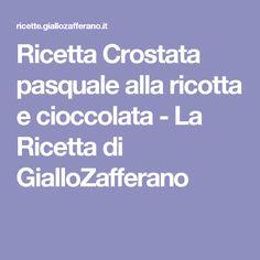 Ricetta Crostata pasquale alla ricotta e cioccolata - La Ricetta di GialloZafferano