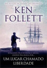 Um Lugar chamado Liberdade -Ken Follett