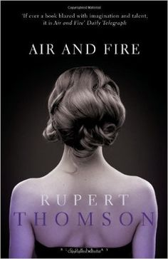 Air and Fire: Amazon.co.uk: Rupert Thomson: 9781408179963: Books