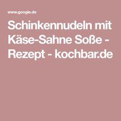 Schinkennudeln mit Käse-Sahne Soße - Rezept - kochbar.de