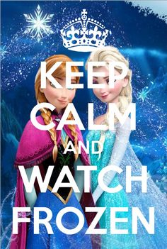 Keep Calm and Watch Frozen