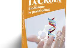 La Croix publie son Hors-Série «Bioéthique, le grand débat»