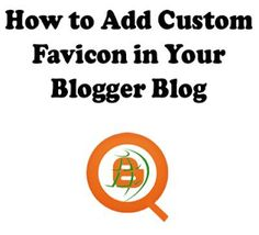 Today, In this article, we will show you that How to Add a Custom Favicon to your Blogger Blog.