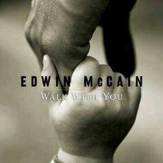 Walk with You ,, Edwin McCain    I just love my beautiful family.