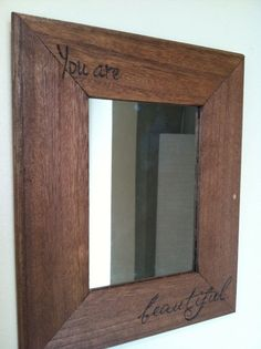 """Wood Burned """"You Are Beautiful"""" Mirror:"""