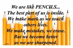 We are like PENCILS...
