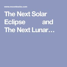 The Next Solar Eclipse       and The Next Lunar…