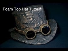 DIY Steampunk Top Hat made of CRAFT FOAM. Wow! Great tutorial.