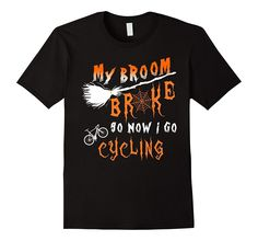 My Broom Broke So Now I Go Cycling Halloween T Shirt