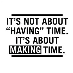 Love this (although this quote is true for all facets of life) -->Make time for what matters. Be a parent now, you don't know if there is later... Material wealth will never replace the unconditional love of a family.