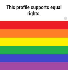 Put this in your profile you support gay rights gay or not please I need to know how many people there are !!!!