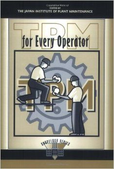 TPM for Every Operator (The Shopfloor Series), a book by Japan Institute of Plant Maintenance Total Productive Maintenance, Books Online, Books To Read, This Book, Japan, Reading, Plants, Productivity, Bestseller Books