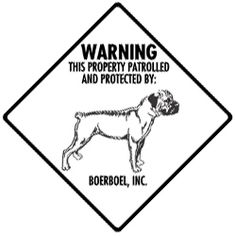 Warning! This property patrolled and protected by: Boerboel, Inc. - Sign