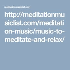 http://meditationmusiclist.com/meditation-music/music-to-meditate-and-relax/