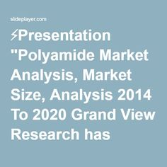 "⚡Presentation ""Polyamide Market Analysis, Market Size, Analysis 2014 To 2020 Grand View Research has announced the addition of "" Global Polyamide Market Analysis And."""