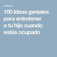 100 Ideas geniales para entretener atuhijo cuando estás ocupado