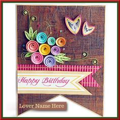 Personalize Quilled Birthday Greeting Card Lover Name.Lover Name On Handcraft eCard Pics.Decorative Birthday Wishes Card With Lover Name. Birthday Wishes With Name, Friends Birthday Cake, Happy Birthday Cake Pictures, Happy Birthday Wishes Cake, Happy Easter Wishes, Happy Birthday Kids, Happy Birthday Flower, Happy Easter Day, Happy Birthday Greetings
