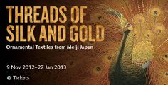 Threads of Silk & Gold: Ornamental Textiles from Meiji Japan - open until 27 January 2013   http://www.ashmolean.org/exhibitions/threads/