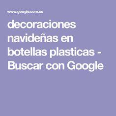 decoraciones navideñas en botellas plasticas - Buscar con Google