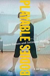 Playable bodies: dance games and intimate media