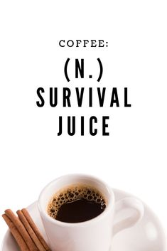 Coffee: (n.) survival juice  #coffeequotes  MommyOfManyHats.com