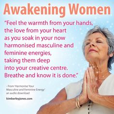 AWAKENING WOMEN: Part of the shift you are experiencing is a rebalancing of your inner feminine & masculine energies. When out of balance we can get spaced-out & ineffective or we drive ourselves too hard, not listening to our bodies or intuition. The rise of women with CFS and adrenal burn-out is in part due to running on excess masculine energy and not honouring the needs of the feminine... - Love, Kimberley