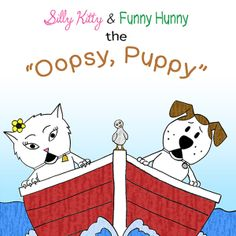 Silly Kitty and Funny Hunny: The Oopsy Puppy (Book 3 of the Silly-Funny Series)