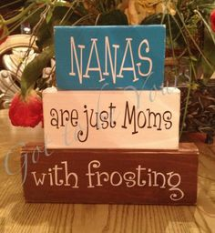 Nana, moms with frosting. Wood blocks