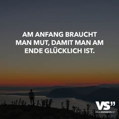 Am Anfang braucht man Mut, damit man am Ende glücklich ist. My Bubbles, Believe In Magic, Visual Statements, Heart Quotes, Story Of My Life, Just Do It, Love Life, Sentences, Texts