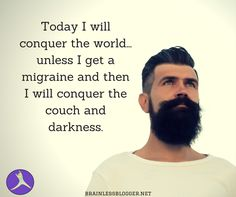 Today I will conquer the world. unless I get a migraine and then I will conquer the couch and darkness. Migraine Diet, Migraine Pain, Chronic Migraines, Migraine Relief, Chronic Pain, Chronic Illness, Migraine Meme, Occipital Neuralgia, Intracranial Hypertension