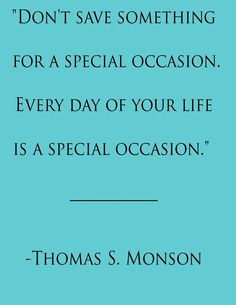 Every day is a special occasion.
