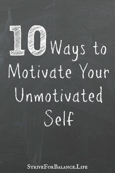 10 ways to motivate your unmotivated self.  Number 2 is my favorite and works for the whole family.