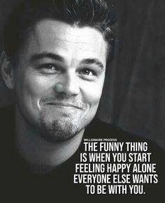 The Funny thing is when you start feeling happy alone - Everyone else wants to be with you - Motivation - Mindset quotes funny quotes funny funny hilarious funny life quotes funny Wise Quotes, Great Quotes, Words Quotes, Quotes To Live By, Motivational Quotes, Funny Quotes, Inspirational Quotes, Meaningful Quotes, Super Quotes