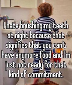 I hate brushing my teeth at night