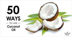 50 Ways to Use Coconut Oil