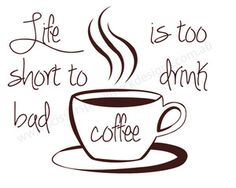 Image of Life's too short to drink bad coffee