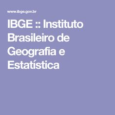 IBGE :: Instituto Brasileiro de Geografia e Estatística
