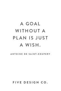 A goal without a plan is just a wish. Antoine de Saint-Exupery // Web design - Entrepreneurs - Ideas of Buying First House #buyingfirsthouse #Entrepreneurs