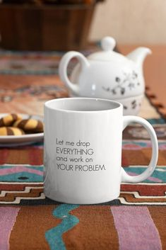 """Love this """"Let Me Drop EVERYTHING and Work on YOUR PROBLEM"""" funny mug?  We do too :)  Its the perfect cute gift idea for moms, dads, best friends, co-workers, teachers, women, men or even yourself...    #funnymug #giftideas #funnycoffeemug #giftideasforfriends #KatieMcGrathDesigns Coffee Wine, Funny Coffee Mugs, Coffee Humor, Funny Mugs, Last Minute Christmas Gifts, Christmas Gifts For Her, Cute Gifts, Best Gifts, Lawyer Gifts"""