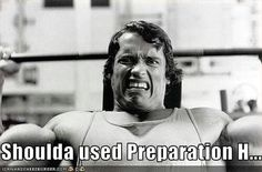 Shoulda used Preparation H..