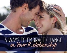 5 Ways to Embrace Change in Your Relationship - Sometimes you need to mix things up in order to grow.