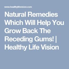 Natural Remedies Which Will Help You Grow Back The Receding Gums! | Healthy Life Vision