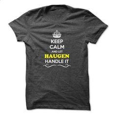 Keep Calm and Let HAUGEN Handle it - vintage t shirts #custom shirt #custom sweatshirt