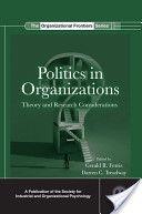 Politics in organizations : theory and research considerations / editors, Gerald R. Ferris, Darren C. Treadway (2013)