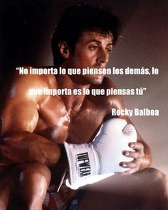 No importa lo que piensen los demás, lo que importa es lo que piensas tú - Rocky Balboa #Inspirandote