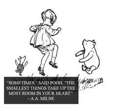 """Sometimes,"" said Pooh, ""The smallest things take up the most room in your heart."" - A.A. Milne - Maryn's room?"