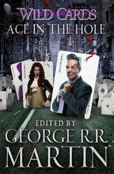 Ace in the hole : a mosaic novel / edited by George R.R. Martin assisted by Melinda M. Snodgrass and written by Walton Simons, Victor Milan, Melinda M. Snodgrass,  Stephen Leigh, Walter Jon Williams - click here to reserve a copy from Prospect LIbrary